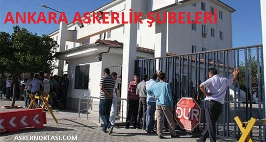 Ankara Askerlik Şubeleri Adres Ve Telefonları