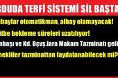 TSK'daki Terfi Sistemi Sil Baştan Değişiyor!